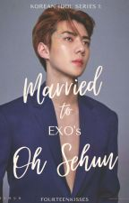 Married to EXO's Oh Sehun [Completed]  by fourteenkisses