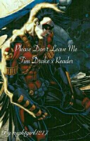 Please Don't Leave Me♥ Tim Drake x Reader by nightgirl1217