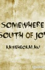 Somewhere South of Joy by Kaweheokalani