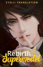 Rebirth of a Supermodel [Translate Indonesia] by Gamelli13