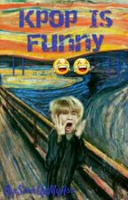 Kpop Is Funny  ||  😂😂 || by SeokUpMyAss