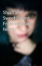 Short and Sweet Poems From my black heart. by AnjaRosePohloffical
