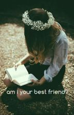Am I Your Best Friend? by MargarethaTana