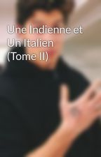 Une Indienne et Un Italien (Tome II) by secretmoon_