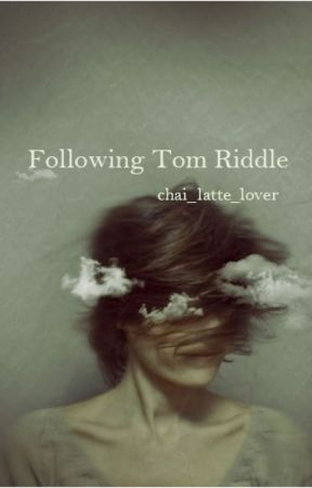 Following Tom Riddle by chai_latte_lover