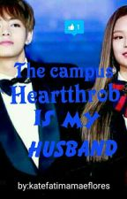 The Campus Heartthrob Is My Husband by Katekimseokjin