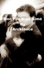 MON FILS BIEN AIMÉ by Arcklance