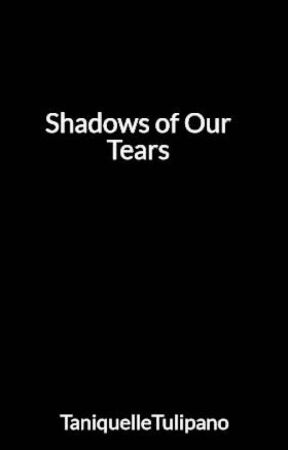 Shadows of Our Tears Mature 18+ by TaniquelleTulipano
