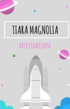 TIARA MAGNOLIA by arzettawijaya