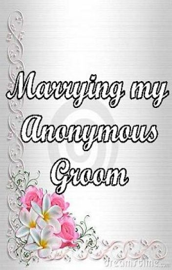 Marrying My Anonymous Groom [ Book 1 ]
