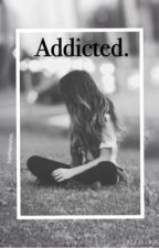 Addicted. || l.h au by hiorhemmo
