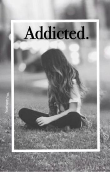 Addicted. || l.h au