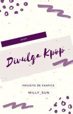 DIVULGAÇÃO  by Gurias_do_Kpop