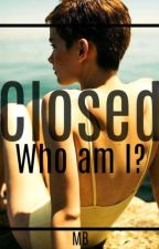 Closed. Who am I? by MirandaBellissini