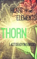 Heart of the Elements: Thorn by Last0fADy1ngBr33d