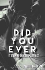 DID YOU EVER(arranged marriage) by millie-020