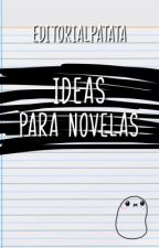 Ideas para novelas [ABIERTO!] by EditorialPatata