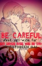 [Hiatus]Be Careful What You Wish For,You Might Just Get It All by Daydream_Gal