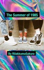 The Summer of 1985 by RilakkumaSakura