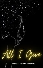 All I Give by 1121bella