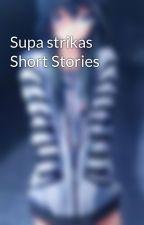 Supa strikas Short Stories  by Masterofchange