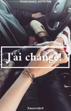 J'ai changé! by XmocrotjeX