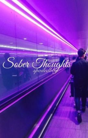 Sober Thoughts  by spoiledbbg