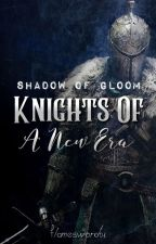 Knights Of A New Era: Shadow Of Gloom by flamesword01