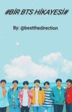 BİR BTS HİKAYESİ by BESTTHEDIRECTION