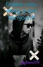 Fratele meu vitreg e Kim Namjoon ?! by Yoora1276