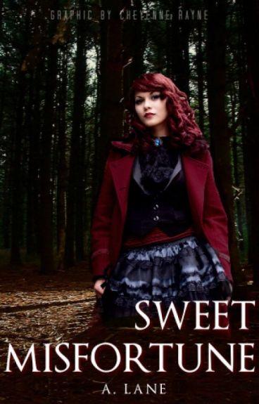 Sweet Misfortune by xIrishDaydreamerx