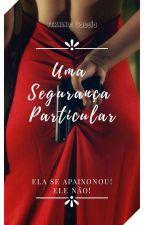 Uma Segurança Particular(Degustação) by FernandaCassia4