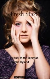 Fresh Start (sequel to Diary of Brooke Hyland) by hannnahevelyn