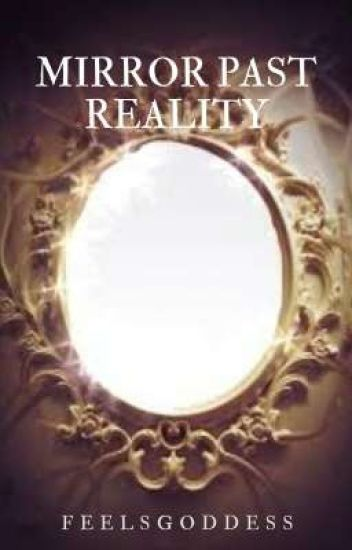 Mirror Past Reality