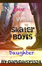 In Love With Skater Boy's Daughter  by DarkDaisy5524