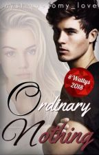 Ordinary Nothing •Not Completed• (#Wattys2018) by mystiquetomy_love