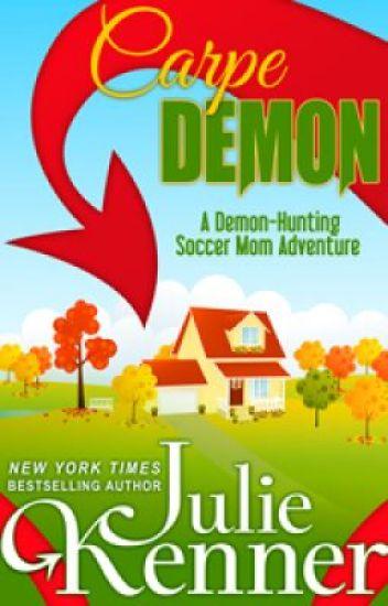Carpe Demon: Adventures of a Demon Hunting Soccer Mom