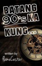 Batang 90's ka kung..... by flameCaster