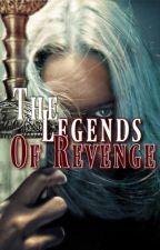 The Legends Of Revenge  by 1121bella