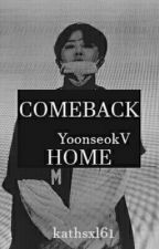 COMEBACK HOME [YoonseokV AU] OS by kathsxl61