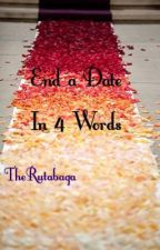 End A Date in 4 Words by therutabaga