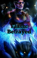 Flash:Betrayed  by DaT_Celestial_Teen