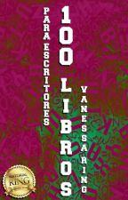 100 LIBROS | PARA ESCRITORES by VanessaRiing