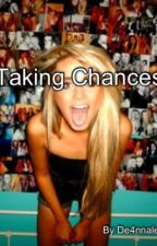 Taking Chances by De4nnalee
