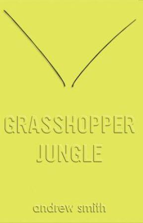 Grasshopper Jungle - Chapter 24 - Hell Breaks Loose - Wattpad