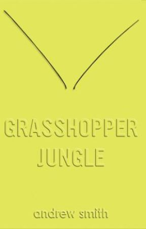Grasshopper Jungle by marburyjack