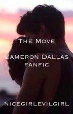 The Move (Cameron Dallas Fanfic) by nicegirlevilgirl
