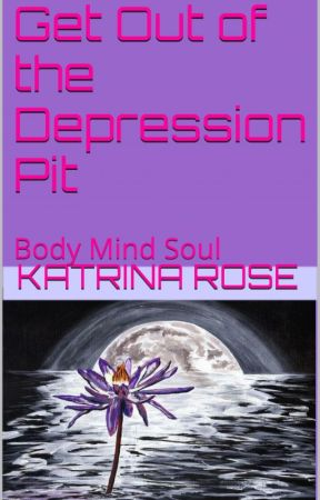 How to Get out of Depression (body, mind, soul) by Katrinarose21