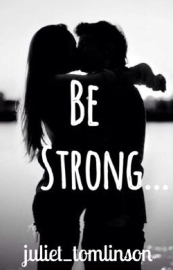 Be Strong ...