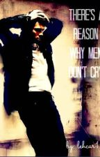 There's a Reason Why Men Don't Cry by lehcar1